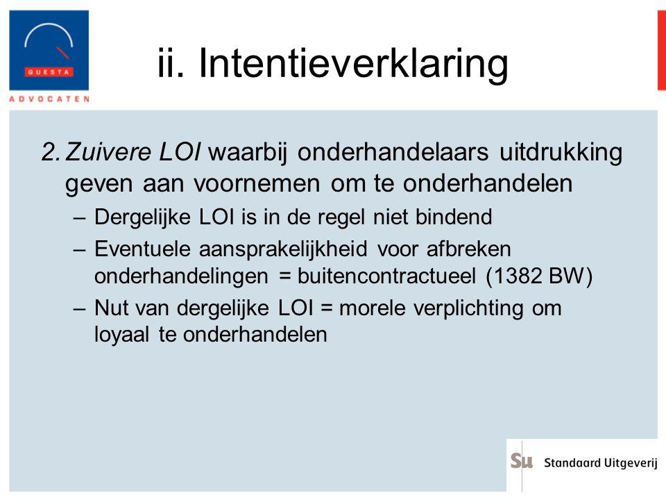 ii. Intentieverklaring 2.Zuivere LOI waarbij onderhandelaars uitdrukking geven aan voornemen om te onderhandelen –Dergelijke LOI is in de regel niet b