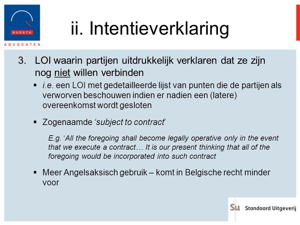 ii. Intentieverklaring 3.LOI waarin partijen uitdrukkelijk verklaren dat ze zijn nog niet willen verbinden  i.e. een LOI met gedetailleerde lijst van
