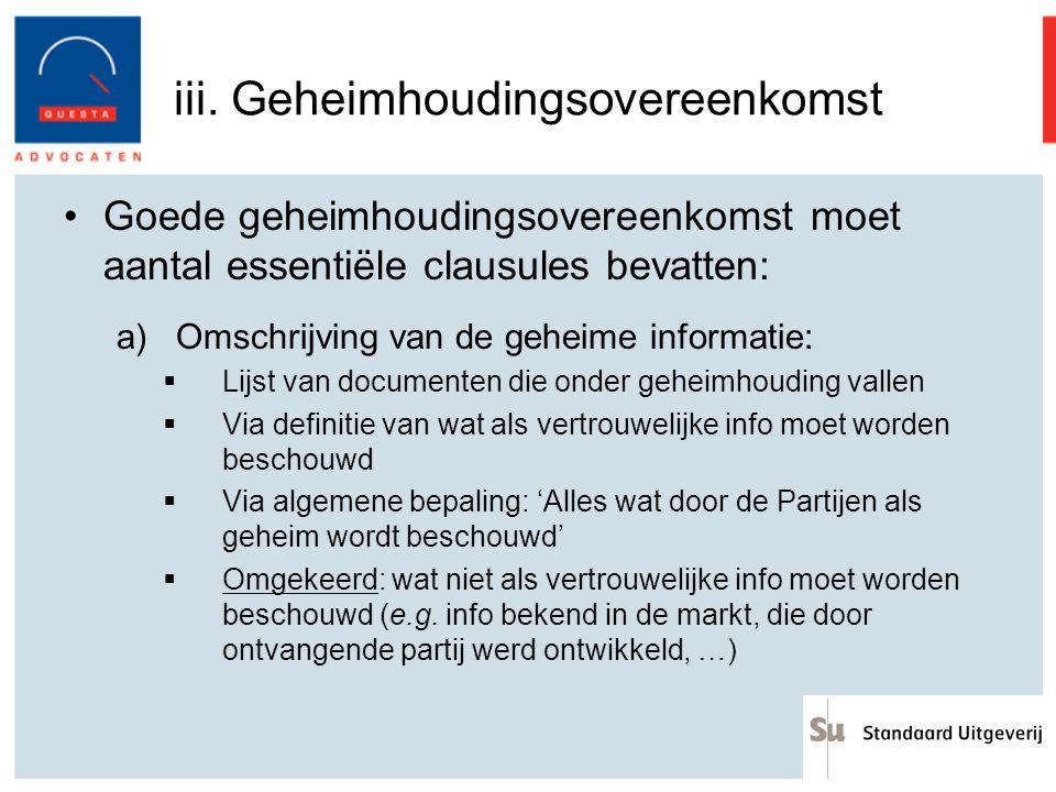 iii. Geheimhoudingsovereenkomst Goede geheimhoudingsovereenkomst moet aantal essentiële clausules bevatten: a)Omschrijving van de geheime informatie: