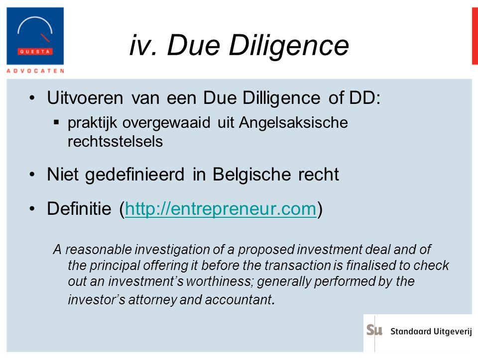 iv. Due Diligence Uitvoeren van een Due Dilligence of DD:  praktijk overgewaaid uit Angelsaksische rechtsstelsels Niet gedefinieerd in Belgische rech
