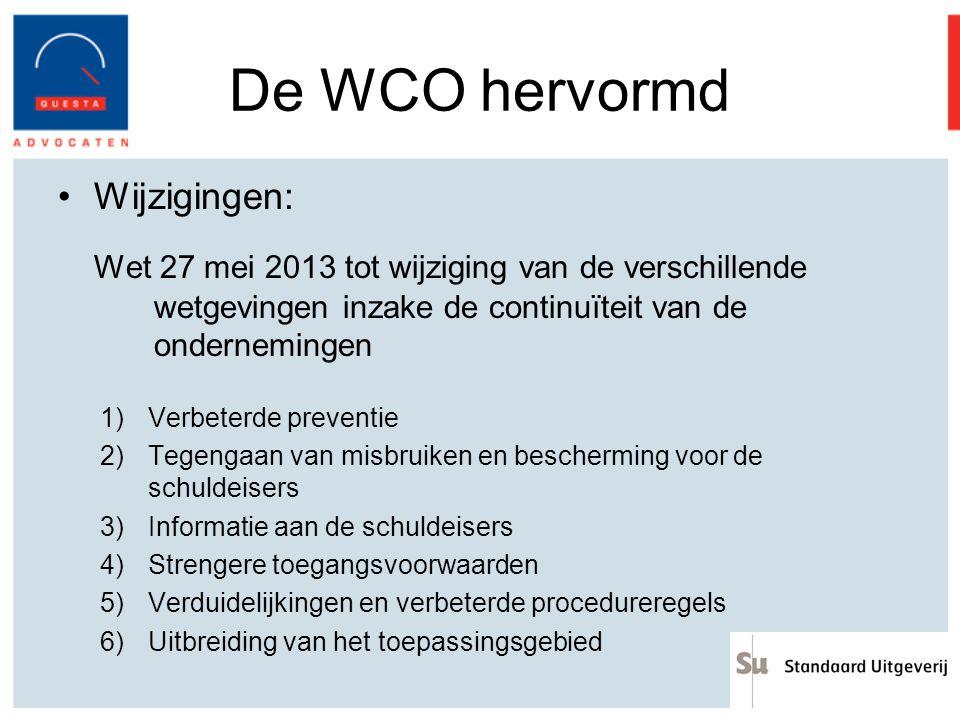 De WCO hervormd Wijzigingen: Wet 27 mei 2013 tot wijziging van de verschillende wetgevingen inzake de continuïteit van de ondernemingen 1)Verbeterde p
