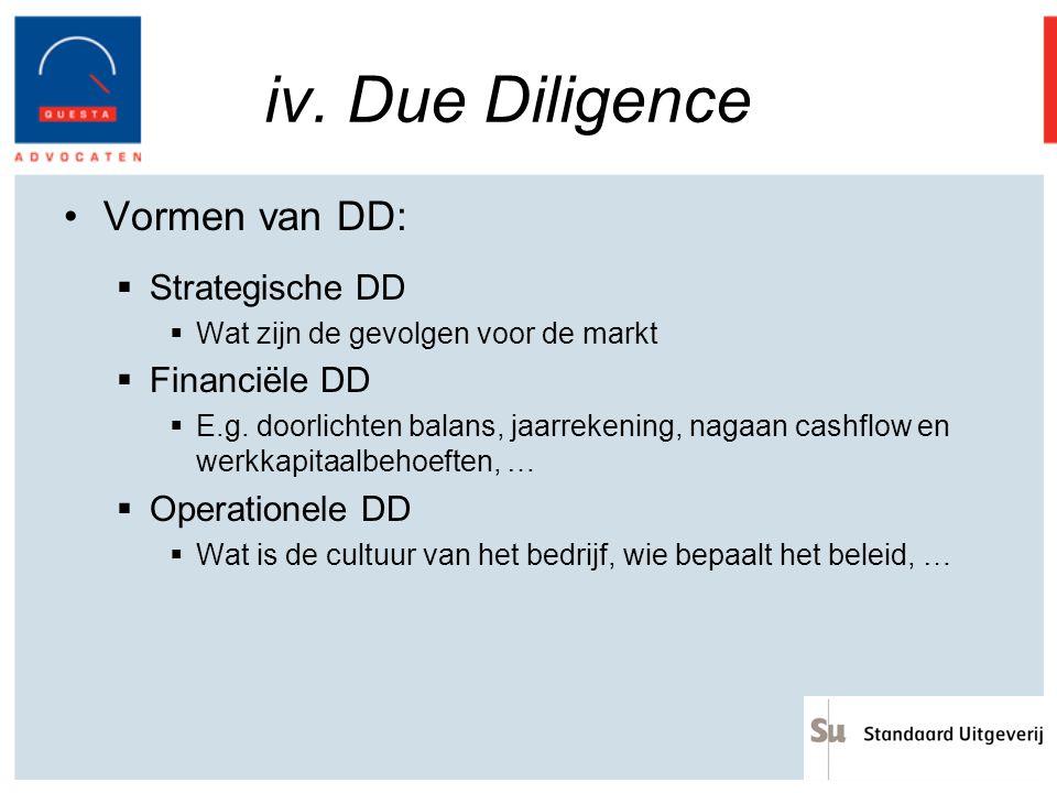 iv. Due Diligence Vormen van DD:  Strategische DD  Wat zijn de gevolgen voor de markt  Financiële DD  E.g. doorlichten balans, jaarrekening, nagaa