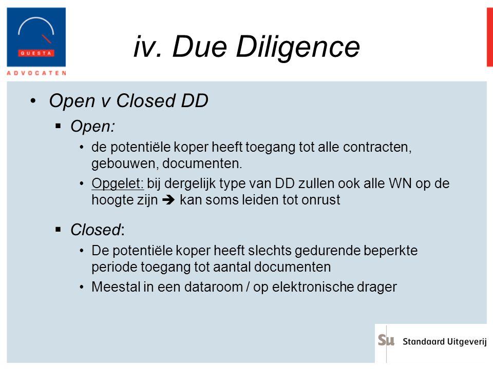 iv. Due Diligence Open v Closed DD  Open: de potentiële koper heeft toegang tot alle contracten, gebouwen, documenten. Opgelet: bij dergelijk type va