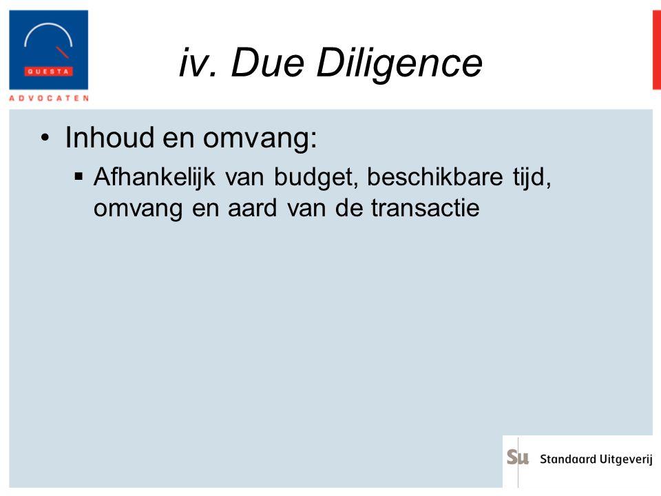 iv. Due Diligence Inhoud en omvang:  Afhankelijk van budget, beschikbare tijd, omvang en aard van de transactie