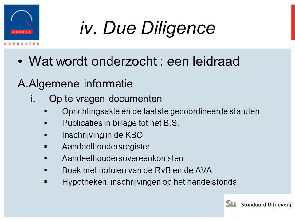 iv. Due Diligence Wat wordt onderzocht : een leidraad A.Algemene informatie i.Op te vragen documenten  Oprichtingsakte en de laatste gecoördineerde s