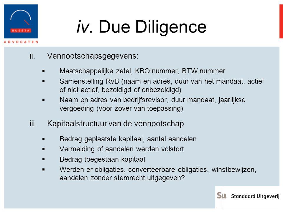 iv. Due Diligence ii.Vennootschapsgegevens:  Maatschappelijke zetel, KBO nummer, BTW nummer  Samenstelling RvB (naam en adres, duur van het mandaat,