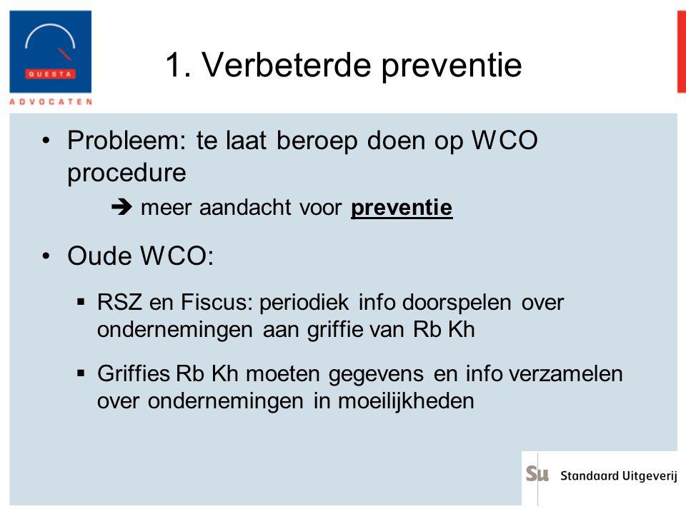 1. Verbeterde preventie Probleem: te laat beroep doen op WCO procedure  meer aandacht voor preventie Oude WCO:  RSZ en Fiscus: periodiek info doorsp