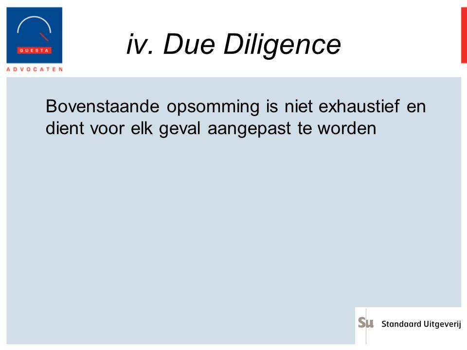 iv. Due Diligence Bovenstaande opsomming is niet exhaustief en dient voor elk geval aangepast te worden