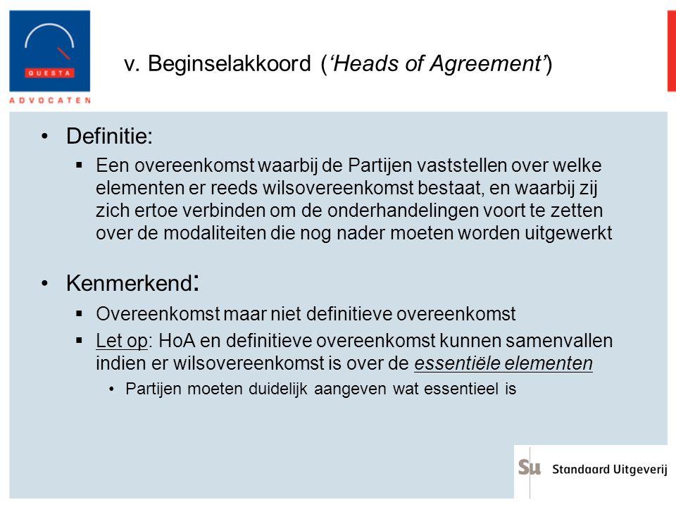 v. Beginselakkoord ('Heads of Agreement') Definitie:  Een overeenkomst waarbij de Partijen vaststellen over welke elementen er reeds wilsovereenkomst