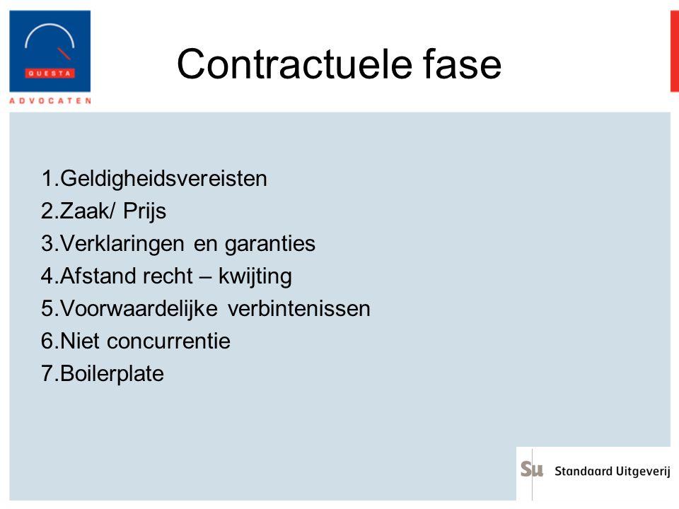 Contractuele fase 1.Geldigheidsvereisten 2.Zaak/ Prijs 3.Verklaringen en garanties 4.Afstand recht – kwijting 5.Voorwaardelijke verbintenissen 6.Niet