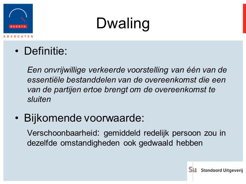 Dwaling Definitie: Een onvrijwillige verkeerde voorstelling van één van de essentiële bestanddelen van de overeenkomst die een van de partijen ertoe b