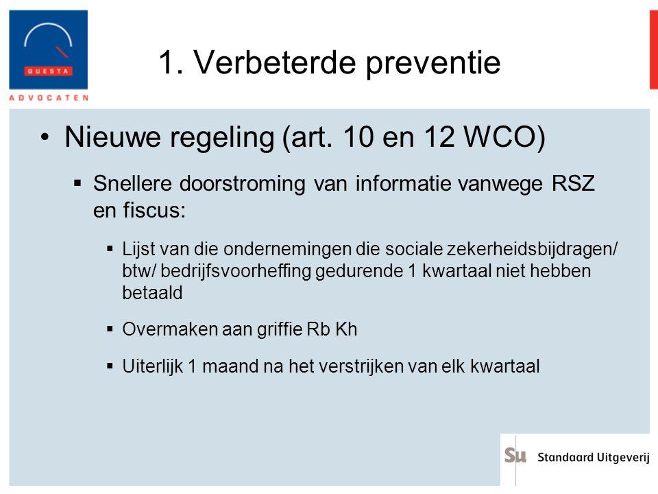 1. Verbeterde preventie Nieuwe regeling (art. 10 en 12 WCO)  Snellere doorstroming van informatie vanwege RSZ en fiscus:  Lijst van die onderneminge