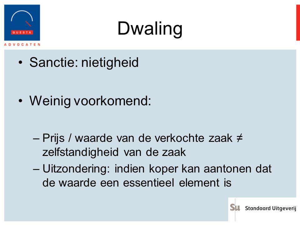 Dwaling Sanctie: nietigheid Weinig voorkomend: –Prijs / waarde van de verkochte zaak ≠ zelfstandigheid van de zaak –Uitzondering: indien koper kan aan