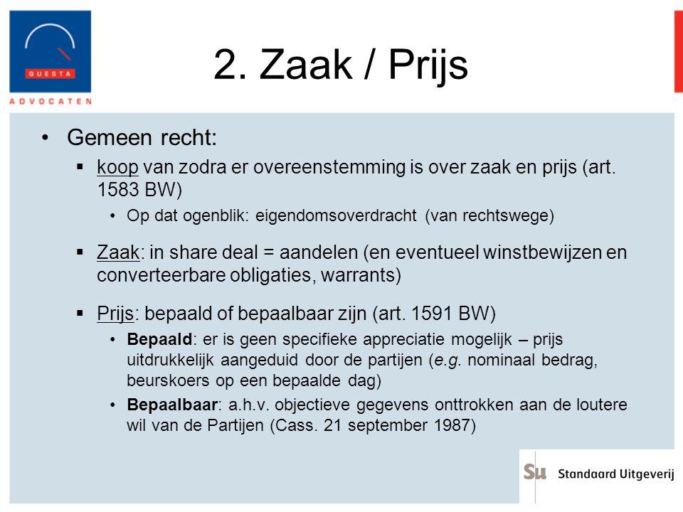2. Zaak / Prijs Gemeen recht:  koop van zodra er overeenstemming is over zaak en prijs (art. 1583 BW) Op dat ogenblik: eigendomsoverdracht (van recht