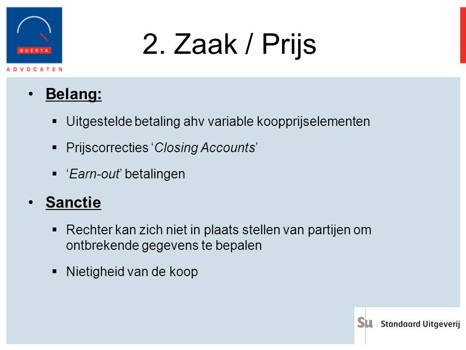 2. Zaak / Prijs Belang:  Uitgestelde betaling ahv variable koopprijselementen  Prijscorrecties 'Closing Accounts'  'Earn-out' betalingen Sanctie 