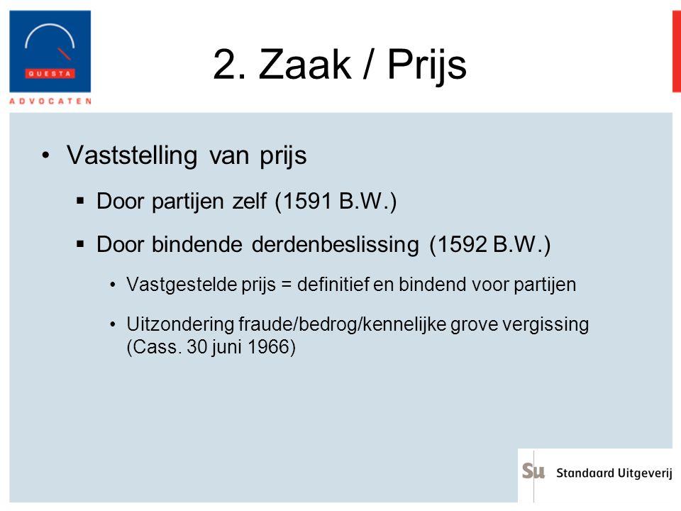 2. Zaak / Prijs Vaststelling van prijs  Door partijen zelf (1591 B.W.)  Door bindende derdenbeslissing (1592 B.W.) Vastgestelde prijs = definitief e
