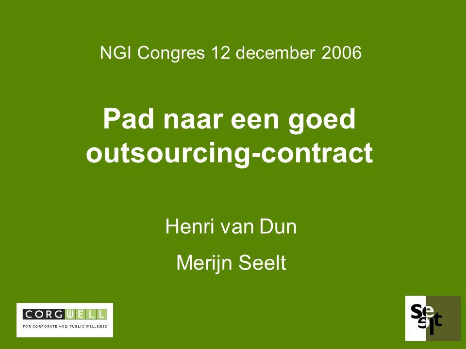 Pad naar een goed outsourcing-contract Henri van Dun Merijn Seelt NGI Congres 12 december 2006