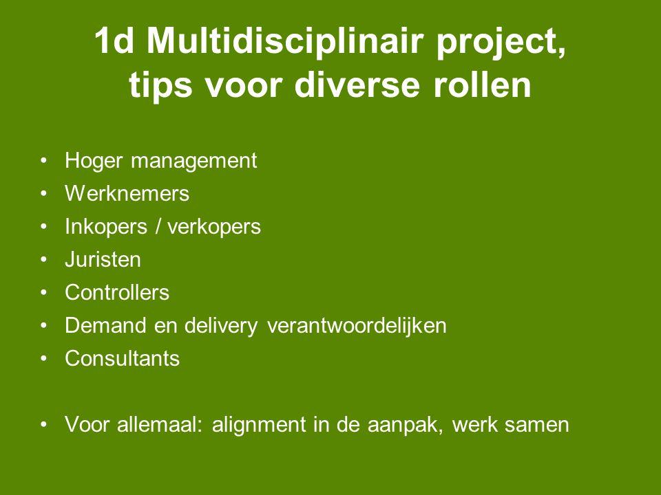 1d Multidisciplinair project, tips voor diverse rollen Hoger management Werknemers Inkopers / verkopers Juristen Controllers Demand en delivery verantwoordelijken Consultants Voor allemaal: alignment in de aanpak, werk samen