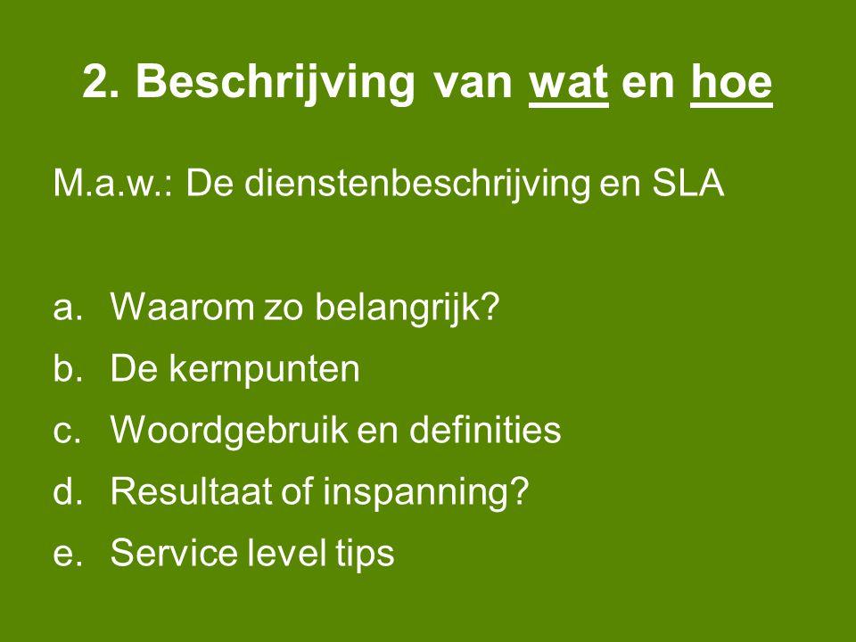 2. Beschrijving van wat en hoe M.a.w.: De dienstenbeschrijving en SLA a.Waarom zo belangrijk.