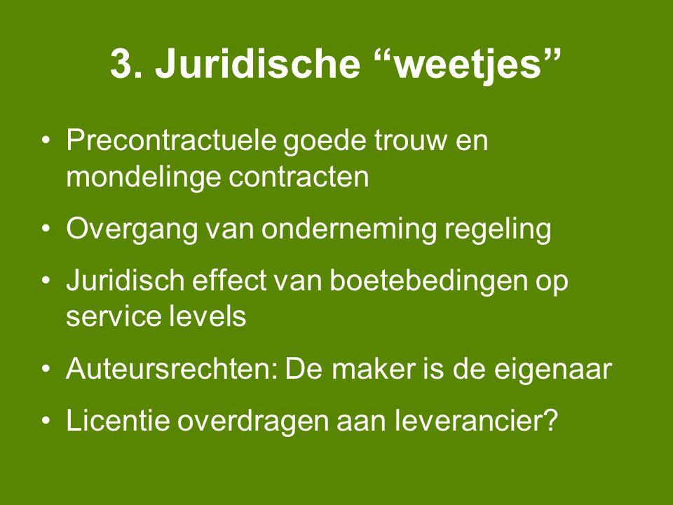 """3. Juridische """"weetjes"""" Precontractuele goede trouw en mondelinge contracten Overgang van onderneming regeling Juridisch effect van boetebedingen op s"""