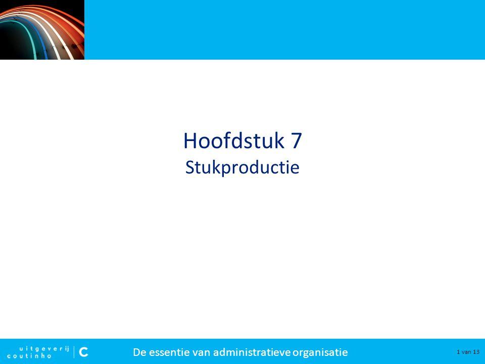 De essentie van administratieve organisatie 2 van 13 Stukproductie Processen bij stukproductie: –Het verkrijgen van orders.