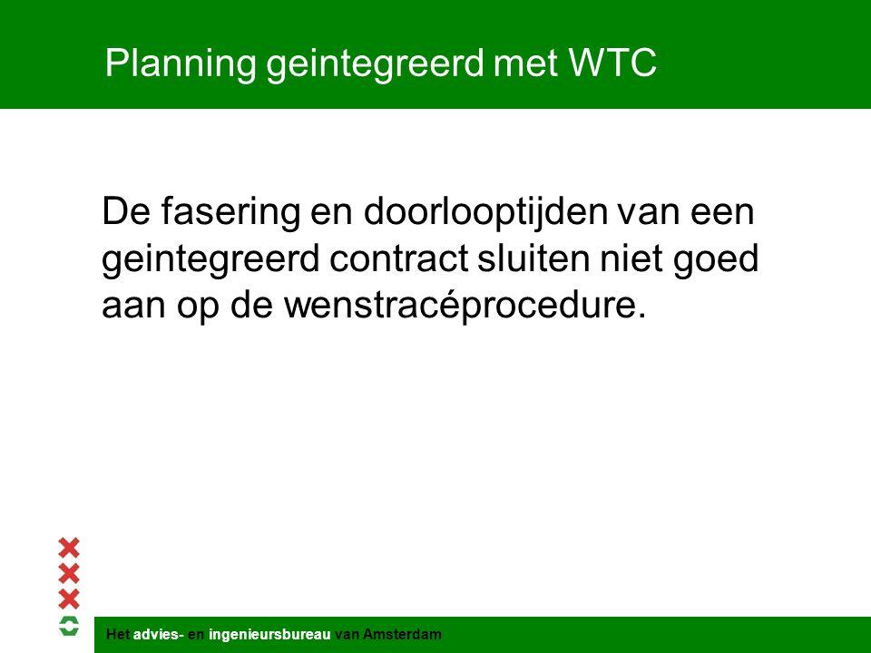 Het advies- en ingenieursbureau van Amsterdam Planning geintegreerd met WTC De fasering en doorlooptijden van een geintegreerd contract sluiten niet g