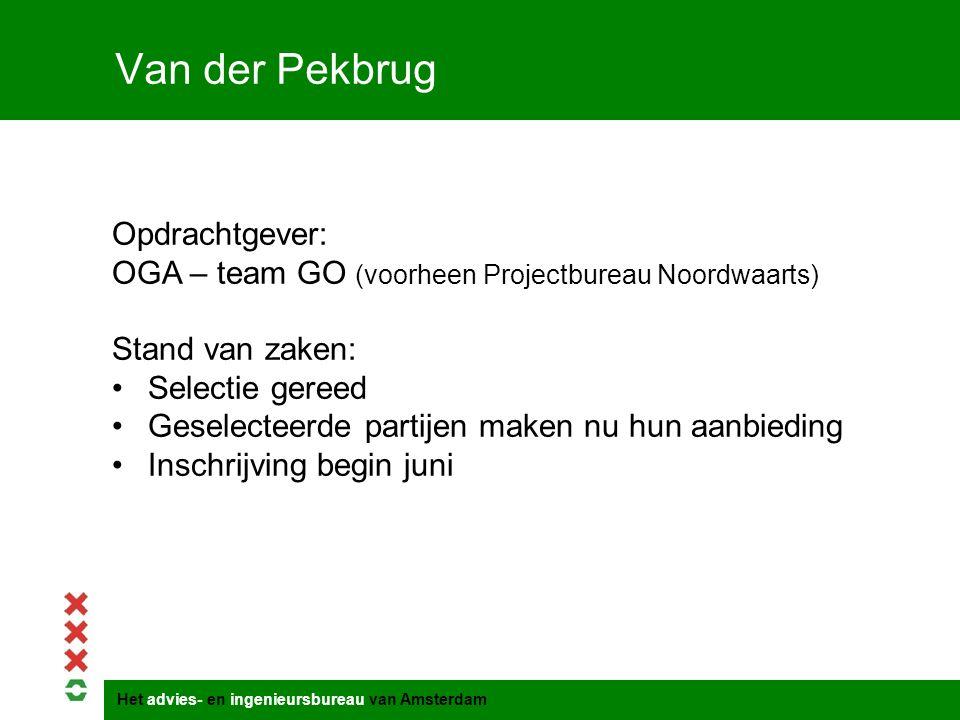 Het advies- en ingenieursbureau van Amsterdam Van der Pekbrug Opdrachtgever: OGA – team GO (voorheen Projectbureau Noordwaarts) Stand van zaken: Selec