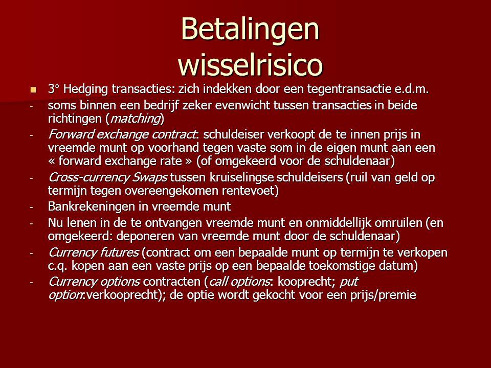 Betalingen wisselrisico Betalingen wisselrisico 3° Hedging transacties: zich indekken door een tegentransactie e.d.m. 3° Hedging transacties: zich ind