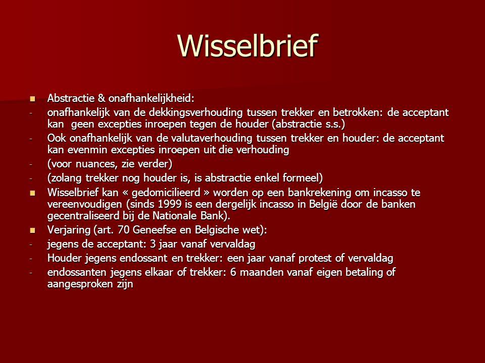 Wisselbrief Wisselbrief Abstractie & onafhankelijkheid: Abstractie & onafhankelijkheid: - onafhankelijk van de dekkingsverhouding tussen trekker en be