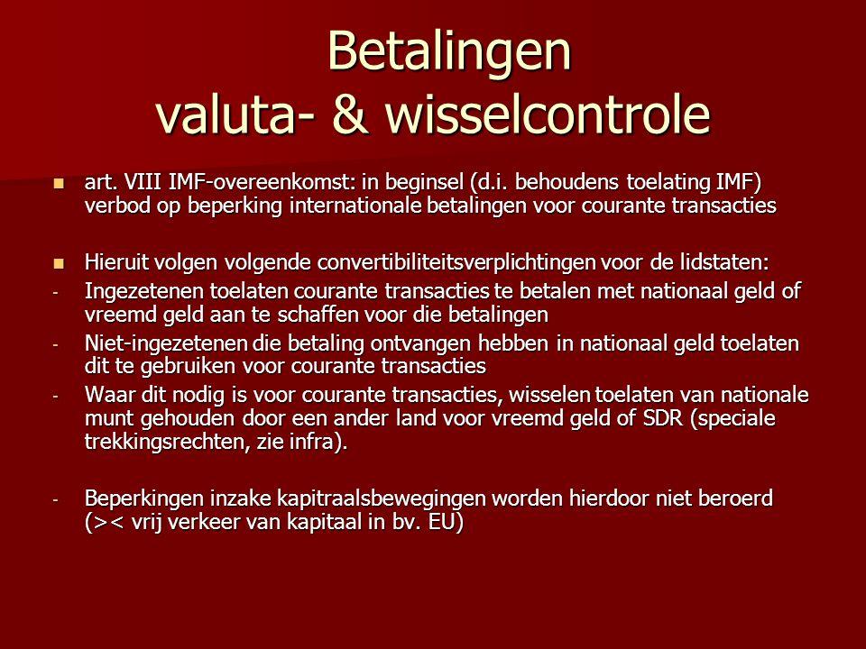 Betalingen valuta- & wisselcontrole Betalingen valuta- & wisselcontrole art. VIII IMF-overeenkomst: in beginsel (d.i. behoudens toelating IMF) verbod