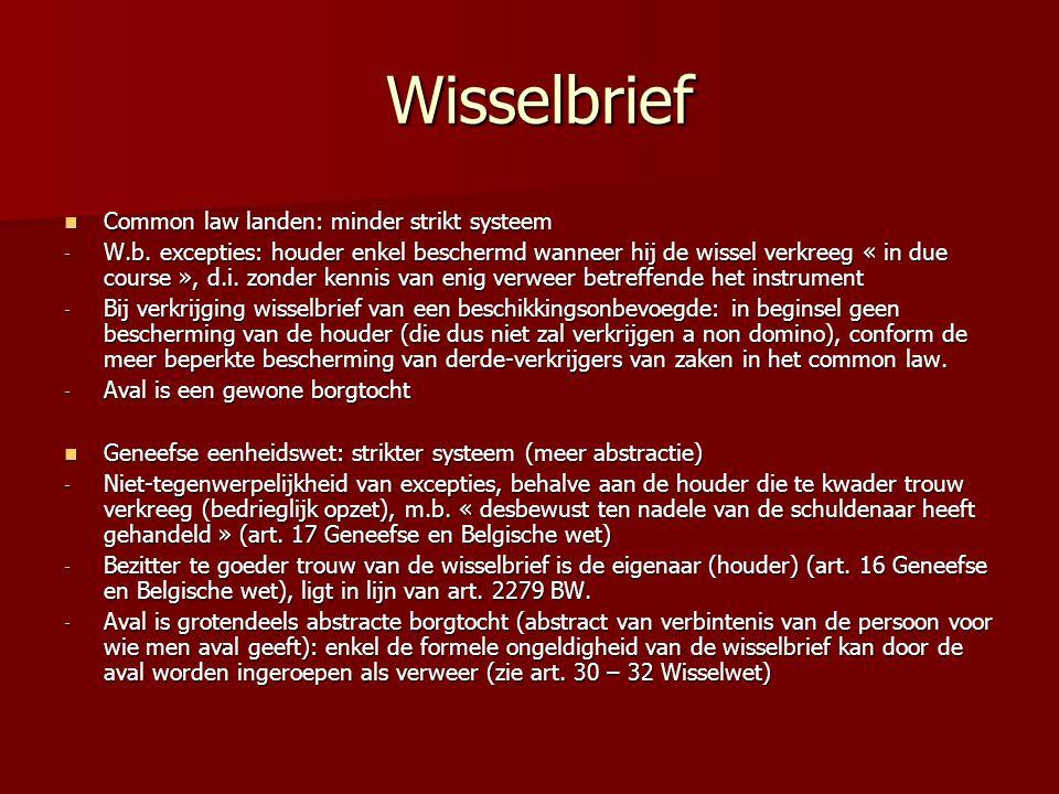 Wisselbrief Wisselbrief Common law landen: minder strikt systeem Common law landen: minder strikt systeem - W.b. excepties: houder enkel beschermd wan