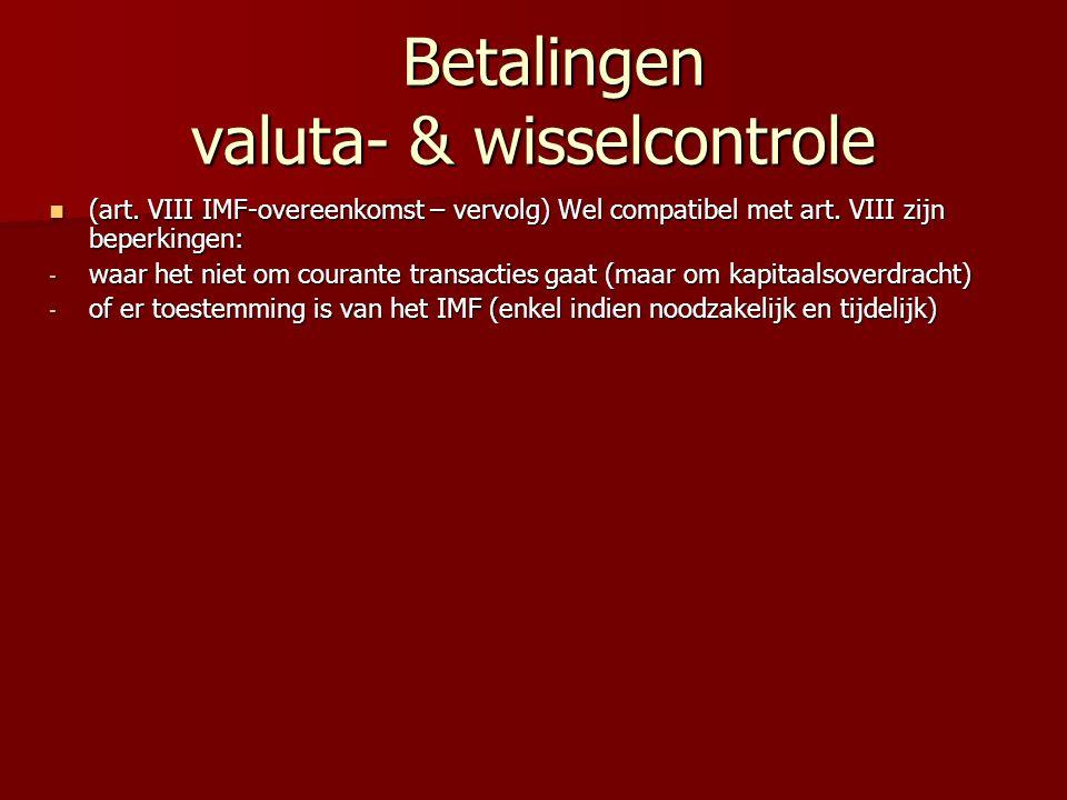 Betalingen valuta- & wisselcontrole Betalingen valuta- & wisselcontrole (art. VIII IMF-overeenkomst – vervolg) Wel compatibel met art. VIII zijn beper