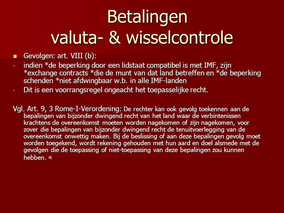 Betalingen valuta- & wisselcontrole Betalingen valuta- & wisselcontrole Gevolgen: art. VIII (b): Gevolgen: art. VIII (b): - indien *de beperking door