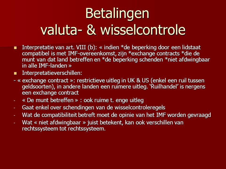 Betalingen valuta- & wisselcontrole Betalingen valuta- & wisselcontrole Interpretatie van art. VIII (b): « indien *de beperking door een lidstaat comp