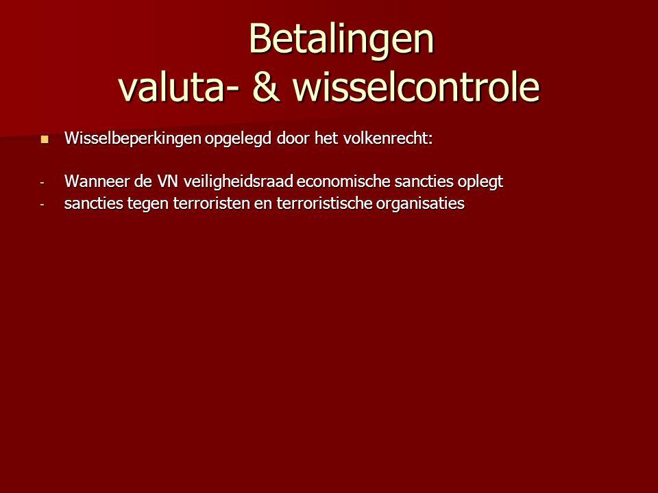 Betalingen valuta- & wisselcontrole Betalingen valuta- & wisselcontrole Wisselbeperkingen opgelegd door het volkenrecht: Wisselbeperkingen opgelegd do