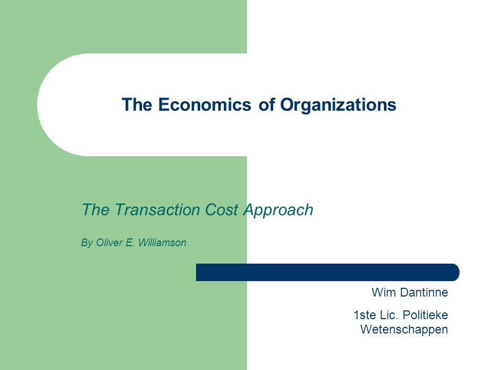 The proposition that the firm is a production function to which a profit-maximization objective has been assigned has been less illuminating for organization theory purposes than for economics Gevolg: meer kijken naar interne organisatie VERSCHUIVING: van nadruk op het product naar nadruk op de transactie- kosten om efficiëntie te analyseren Deze Transaction Cost Approach (TCA) wordt toegepast op 3 niveaus: 1.
