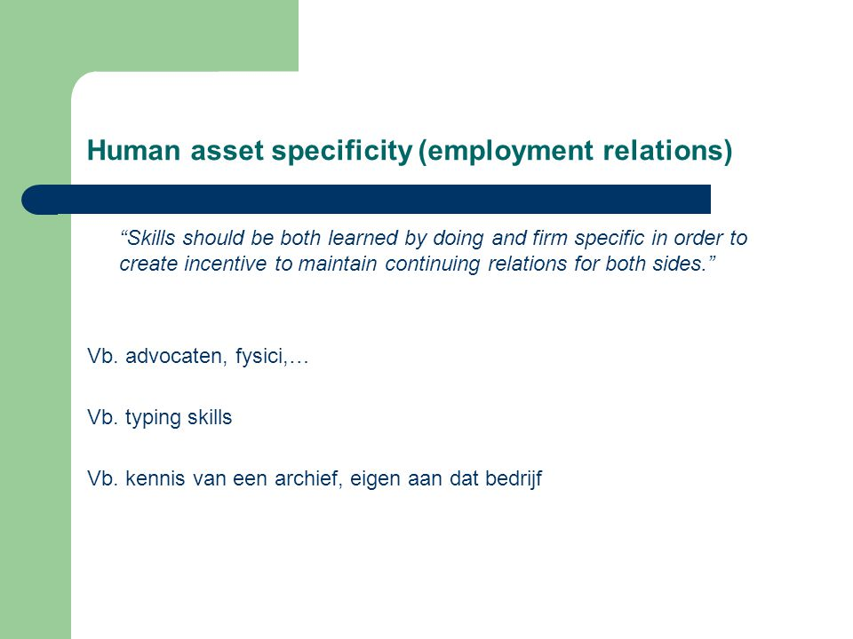 """Human asset specificity (employment relations) """"Skills should be both learned by doing and firm specific in order to create incentive to maintain cont"""