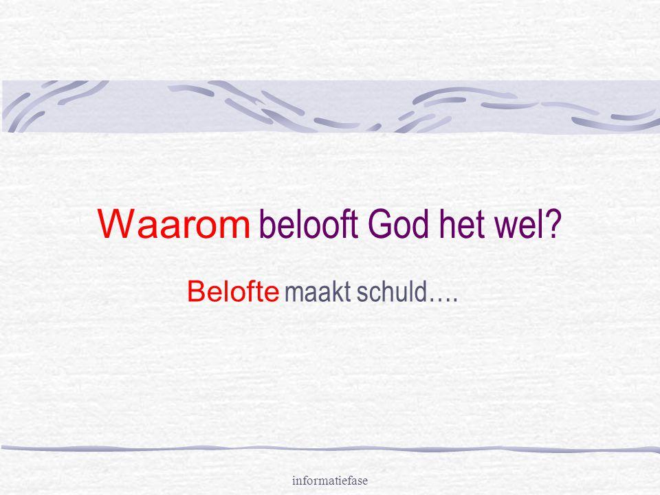 informatiefase Waarom belooft God het wel? Belofte maakt schuld….