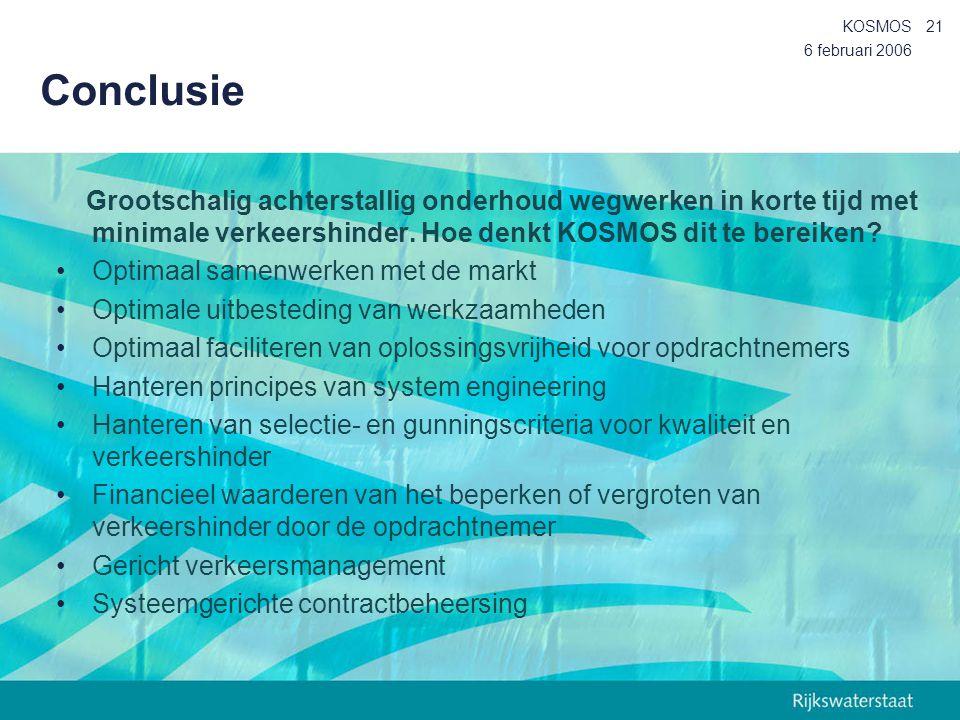 6 februari 2006 KOSMOS21 Conclusie Grootschalig achterstallig onderhoud wegwerken in korte tijd met minimale verkeershinder. Hoe denkt KOSMOS dit te b