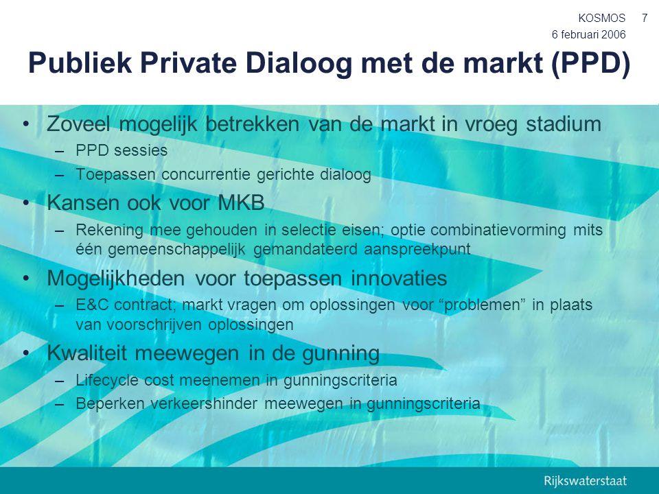 6 februari 2006 KOSMOS7 Publiek Private Dialoog met de markt (PPD) Zoveel mogelijk betrekken van de markt in vroeg stadium –PPD sessies –Toepassen con