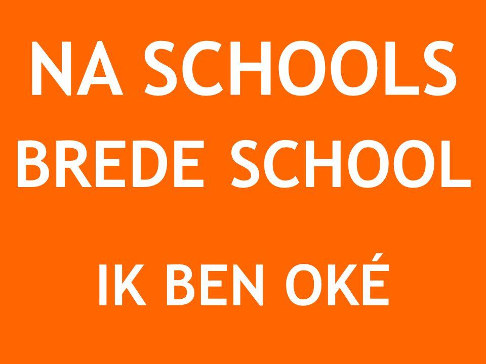 NA SCHOOLS IK BEN OKÉ BREDE SCHOOL