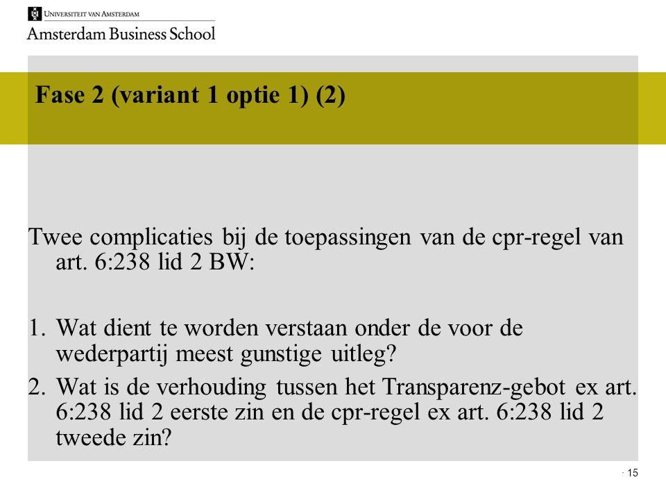 · 15 Fase 2 (variant 1 optie 1) (2) Twee complicaties bij de toepassingen van de cpr-regel van art. 6:238 lid 2 BW: 1.Wat dient te worden verstaan ond