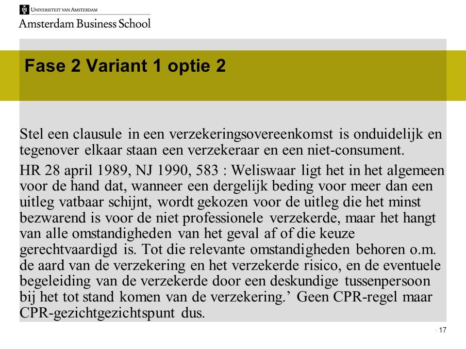 · 17 Fase 2 Variant 1 optie 2 Stel een clausule in een verzekeringsovereenkomst is onduidelijk en tegenover elkaar staan een verzekeraar en een niet-c