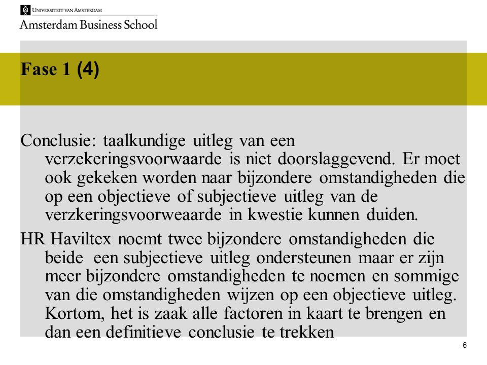 · 6 Fase 1 (4) Conclusie: taalkundige uitleg van een verzekeringsvoorwaarde is niet doorslaggevend. Er moet ook gekeken worden naar bijzondere omstand