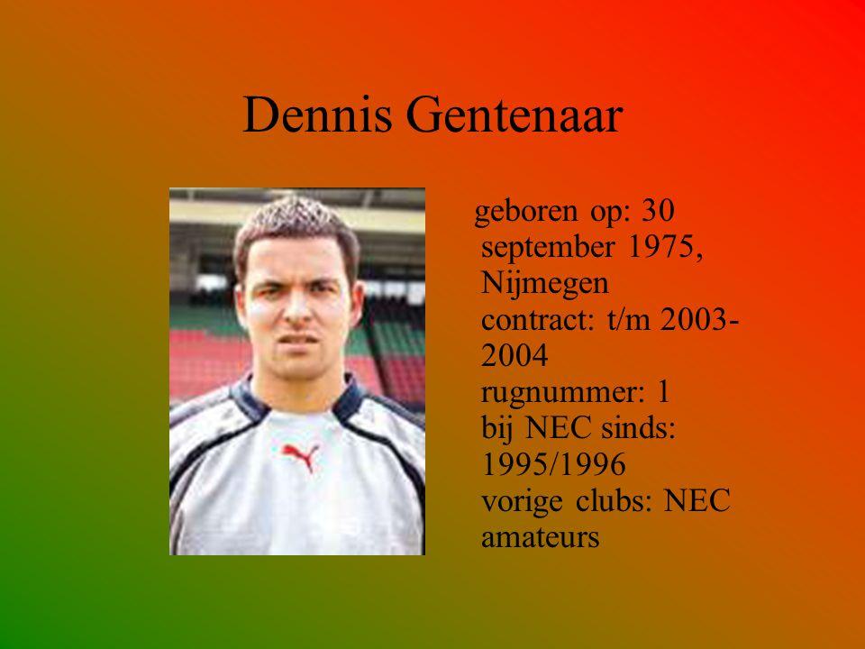 Dennis Gentenaar geboren op: 30 september 1975, Nijmegen contract: t/m 2003- 2004 rugnummer: 1 bij NEC sinds: 1995/1996 vorige clubs: NEC amateurs