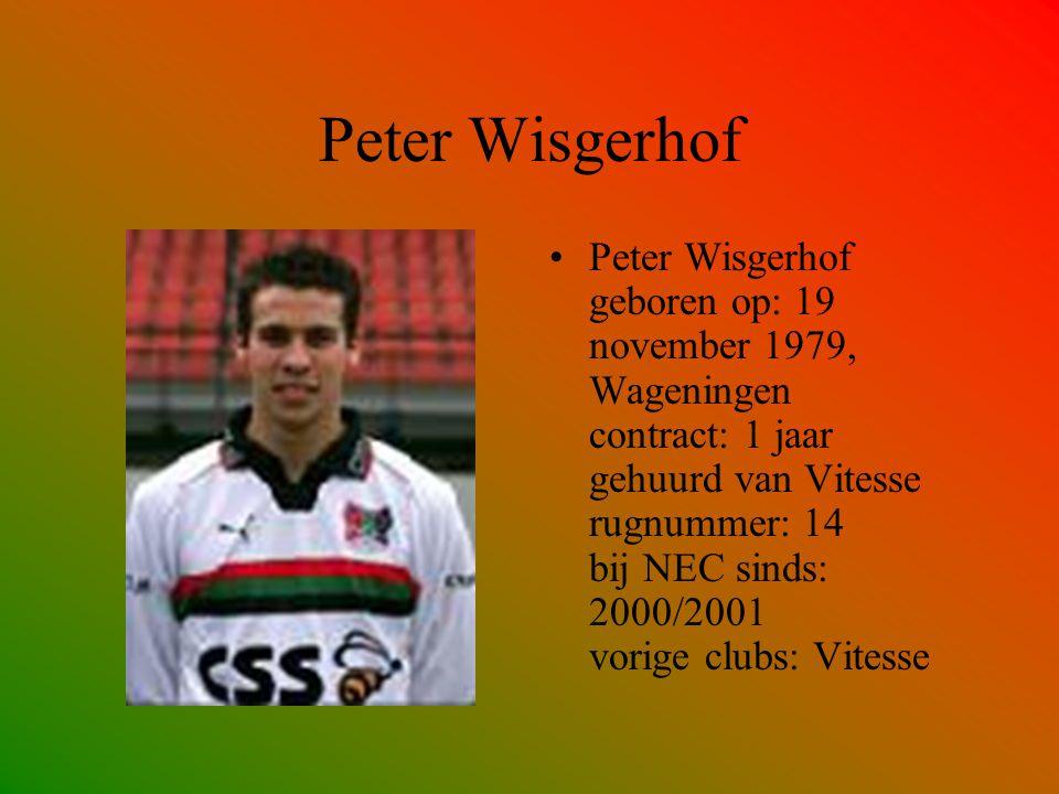 Peter Wisgerhof Peter Wisgerhof geboren op: 19 november 1979, Wageningen contract: 1 jaar gehuurd van Vitesse rugnummer: 14 bij NEC sinds: 2000/2001 v