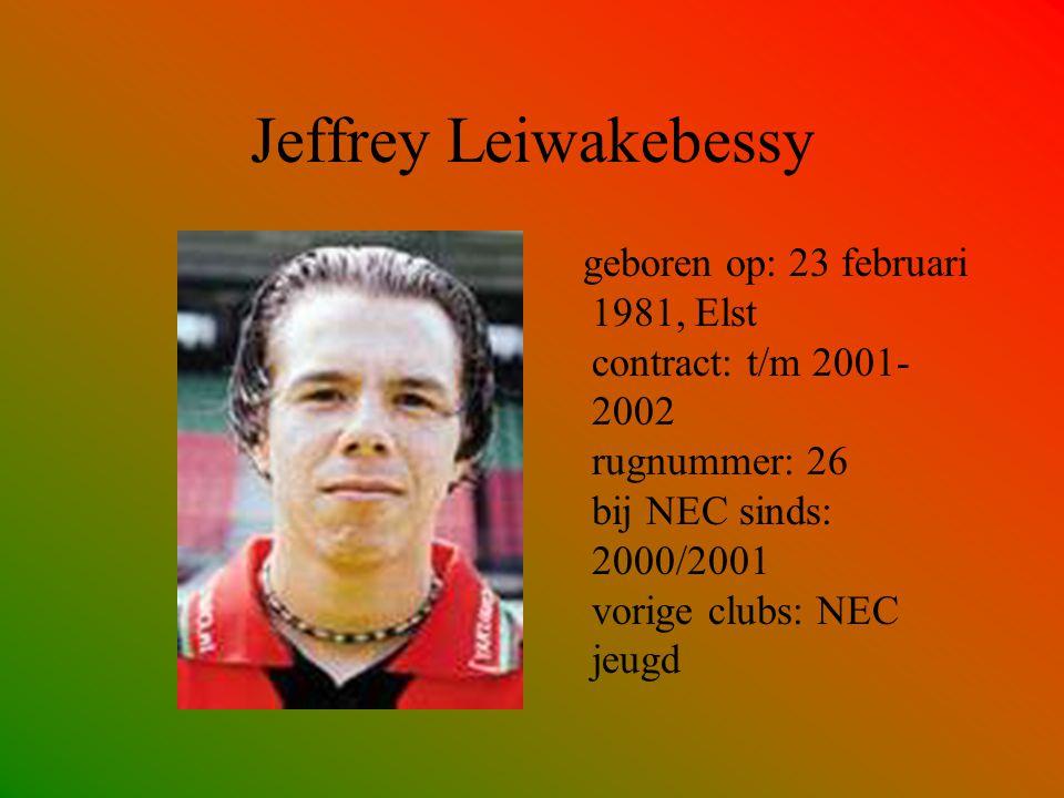 Jeffrey Leiwakebessy geboren op: 23 februari 1981, Elst contract: t/m 2001- 2002 rugnummer: 26 bij NEC sinds: 2000/2001 vorige clubs: NEC jeugd