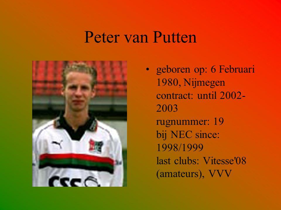 Peter van Putten geboren op: 6 Februari 1980, Nijmegen contract: until 2002- 2003 rugnummer: 19 bij NEC since: 1998/1999 last clubs: Vitesse'08 (amate