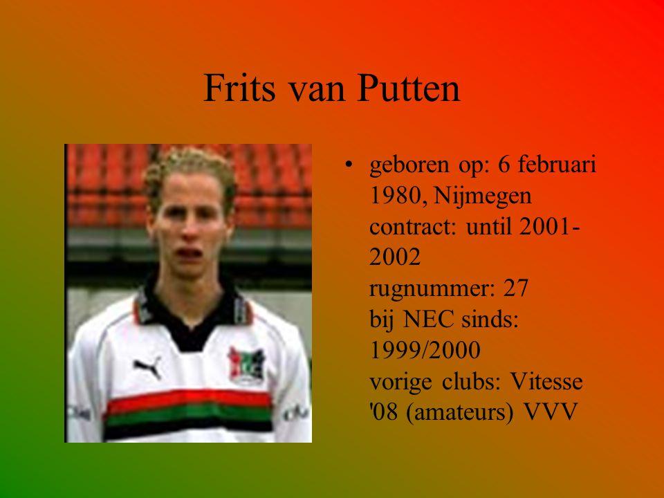 Frits van Putten geboren op: 6 februari 1980, Nijmegen contract: until 2001- 2002 rugnummer: 27 bij NEC sinds: 1999/2000 vorige clubs: Vitesse '08 (am