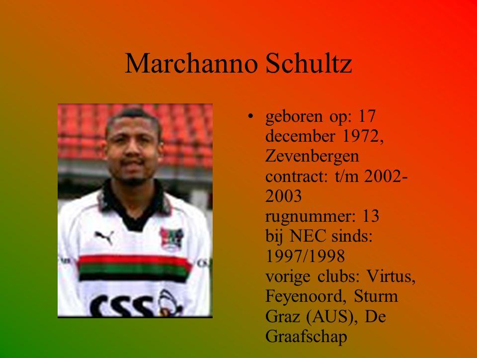 Marchanno Schultz geboren op: 17 december 1972, Zevenbergen contract: t/m 2002- 2003 rugnummer: 13 bij NEC sinds: 1997/1998 vorige clubs: Virtus, Feye